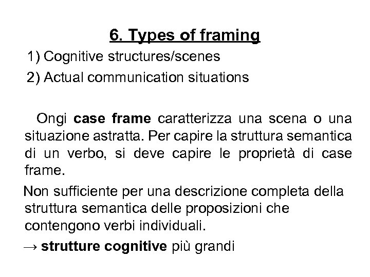 6. Types of framing 1) Cognitive structures/scenes 2) Actual communication situations Ongi case frame