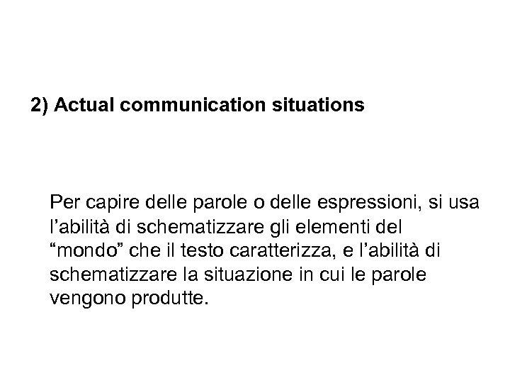 2) Actual communication situations Per capire delle parole o delle espressioni, si usa l'abilità