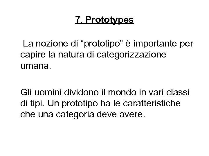 """7. Prototypes La nozione di """"prototipo"""" è importante per capire la natura di categorizzazione"""