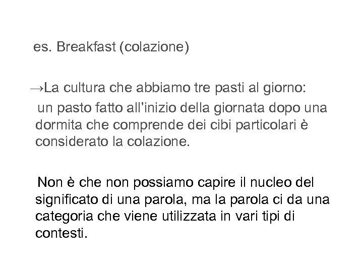 es. Breakfast (colazione) →La cultura che abbiamo tre pasti al giorno: un pasto