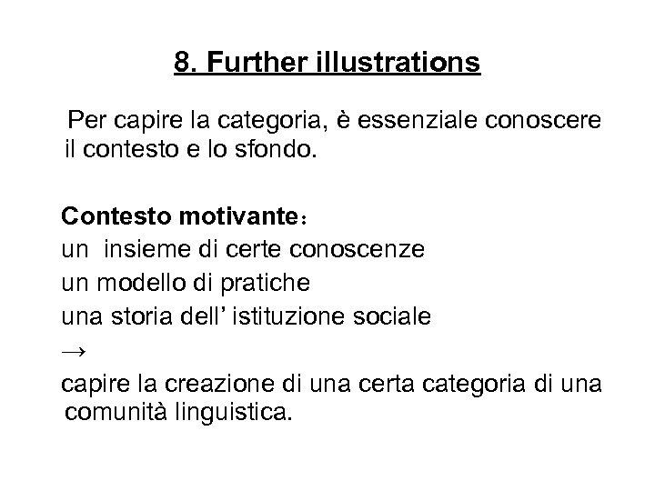 8. Further illustrations Per capire la categoria, è essenziale conoscere il contesto e lo