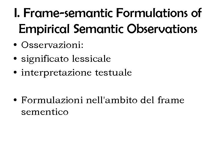 I. Frame-semantic Formulations of Empirical Semantic Observations • Osservazioni: • significato lessicale • interpretazione