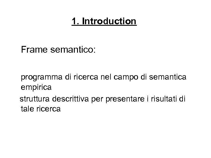 1. Introduction Frame semantico: programma di ricerca nel campo di semantica empirica struttura descrittiva