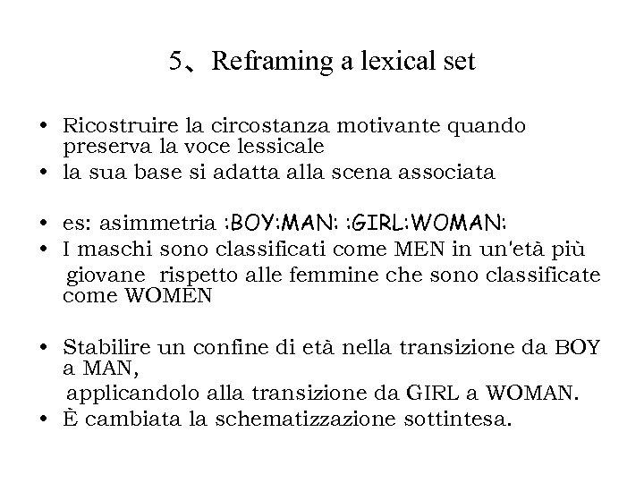 5、Reframing a lexical set • Ricostruire la circostanza motivante quando preserva la voce lessicale