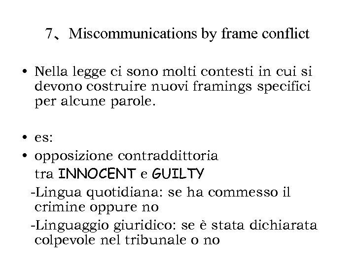 7、Miscommunications by frame conflict • Nella legge ci sono molti contesti in cui si