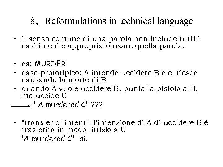 8、Reformulations in technical language • il senso comune di una parola non include tutti