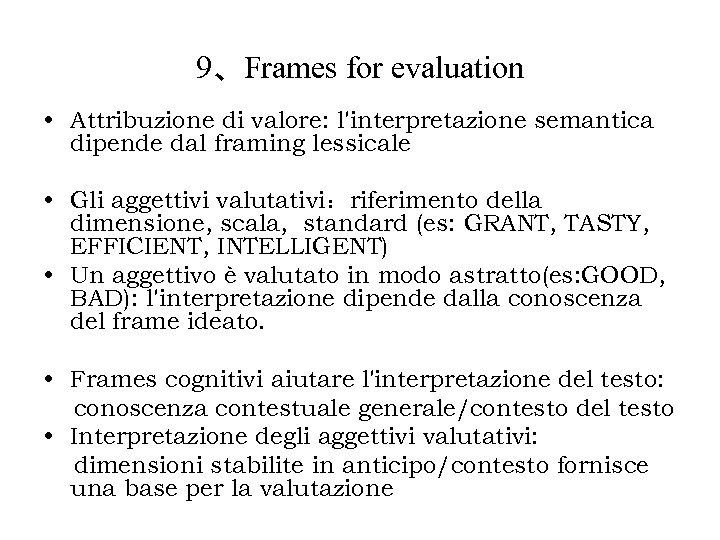 9、Frames for evaluation • Attribuzione di valore: l'interpretazione semantica dipende dal framing lessicale •