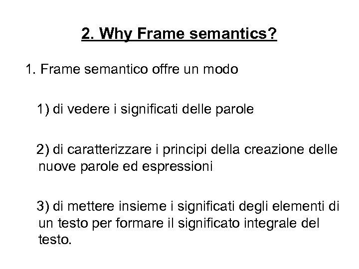 2. Why Frame semantics? 1. Frame semantico offre un modo 1) di vedere i