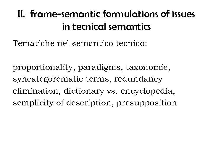II. frame-semantic formulations of issues in tecnical semantics Tematiche nel semantico tecnico: proportionality, paradigms,
