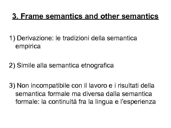 3. Frame semantics and other semantics 1) Derivazione: le tradizioni della semantica empirica 2)