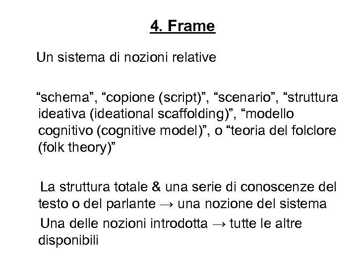 """4. Frame Un sistema di nozioni relative """"schema"""", """"copione (script)"""", """"scenario"""", """"struttura ideativa (ideational"""