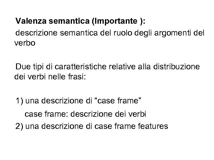 Valenza semantica (Importante ): descrizione semantica del ruolo degli argomenti del verbo Due tipi
