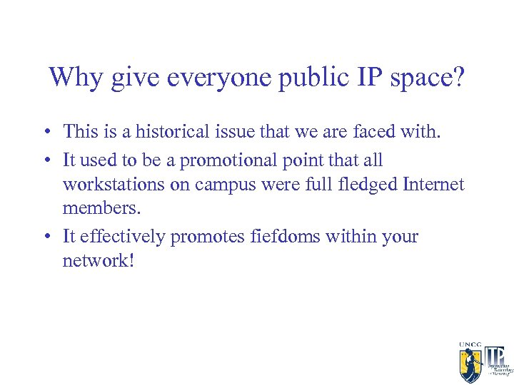Why give everyone public IP space? • This is a historical issue that we