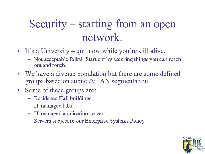 Security – starting from an open network. • It's a University – quit now