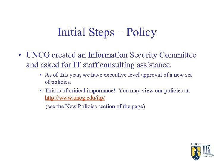 Initial Steps – Policy • UNCG created an Information Security Committee and asked for