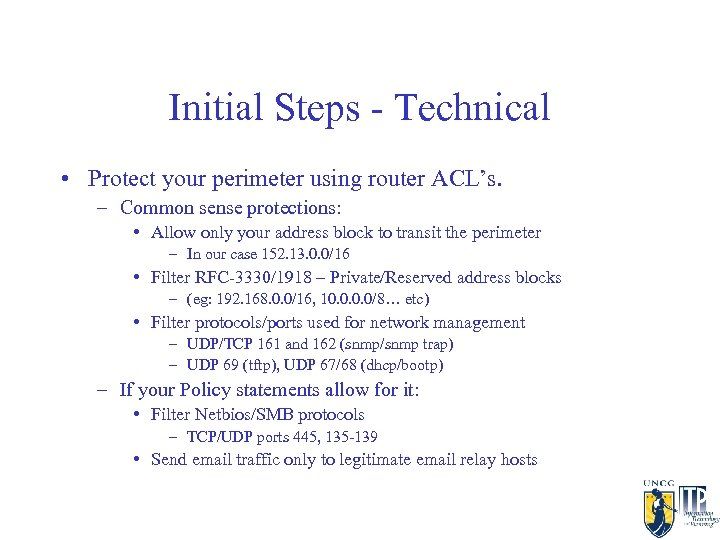 Initial Steps - Technical • Protect your perimeter using router ACL's. – Common sense