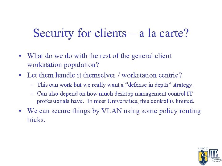 Security for clients – a la carte? • What do we do with the