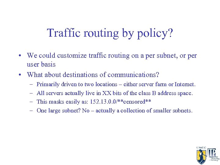 Traffic routing by policy? • We could customize traffic routing on a per subnet,
