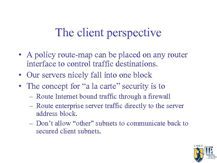 The client perspective • A policy route-map can be placed on any router interface