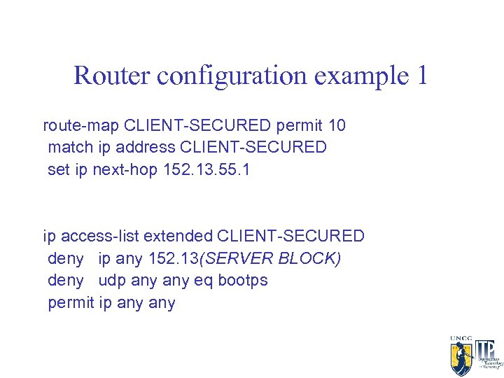 Router configuration example 1 route-map CLIENT-SECURED permit 10 match ip address CLIENT-SECURED set ip