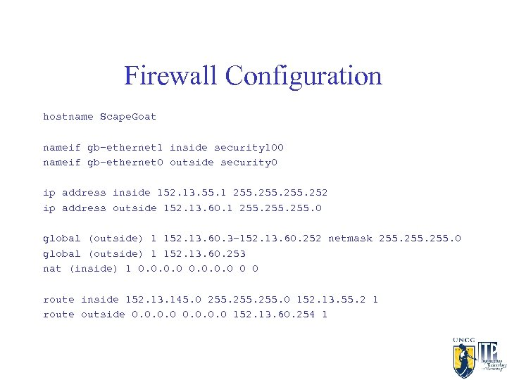 Firewall Configuration hostname Scape. Goat nameif gb-ethernet 1 inside security 100 nameif gb-ethernet 0
