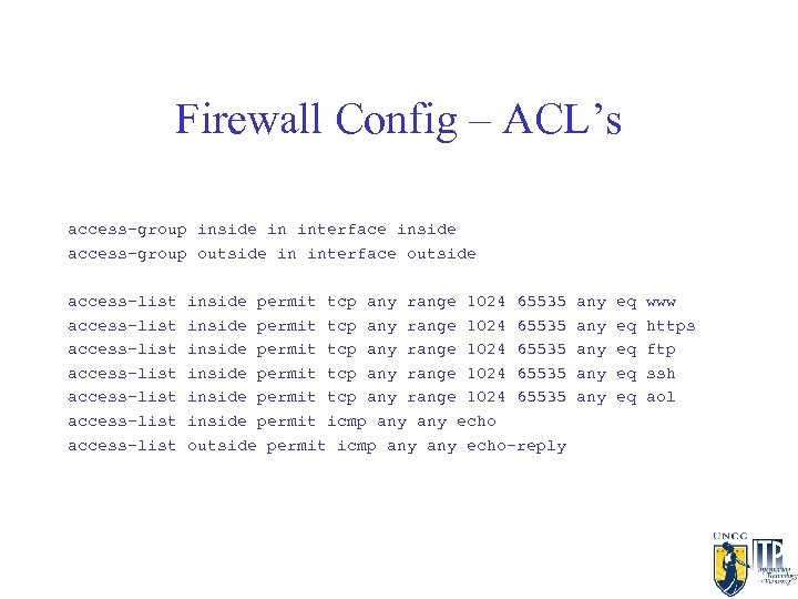 Firewall Config – ACL's access-group inside in interface inside access-group outside in interface outside