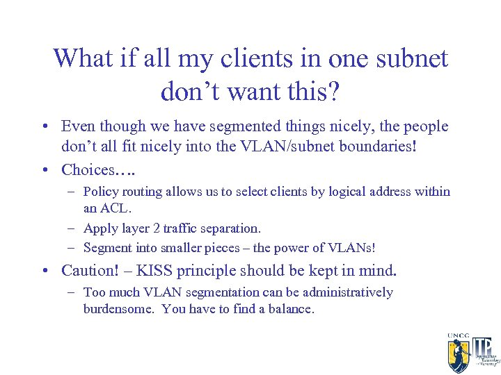 What if all my clients in one subnet don't want this? • Even though
