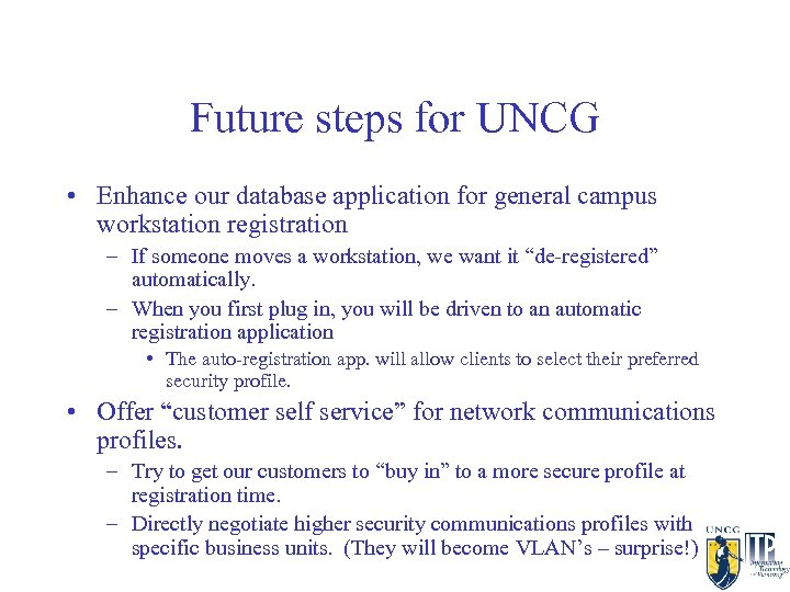Future steps for UNCG • Enhance our database application for general campus workstation registration