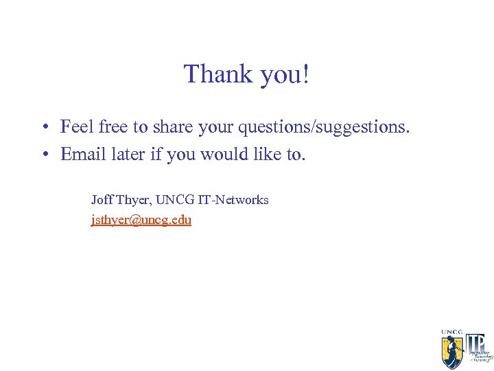 Thank you! • Feel free to share your questions/suggestions. • Email later if you