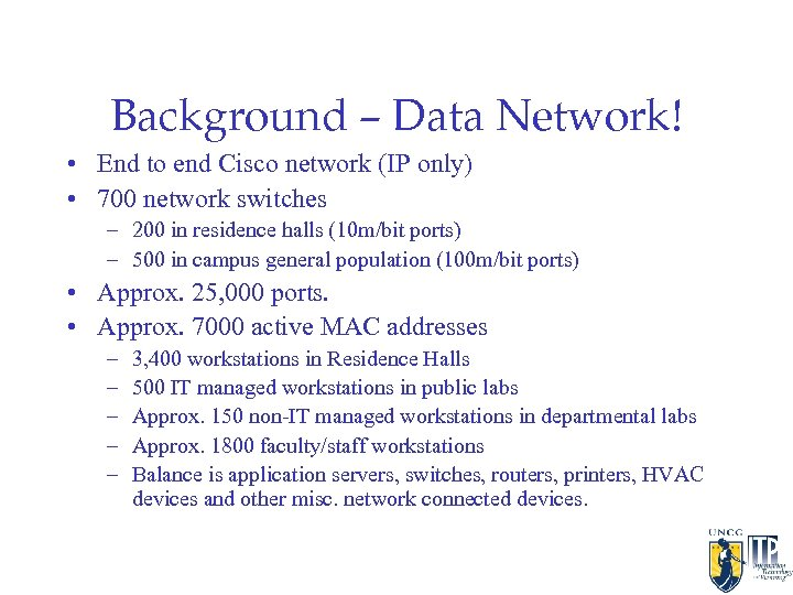 Background – Data Network! • End to end Cisco network (IP only) • 700