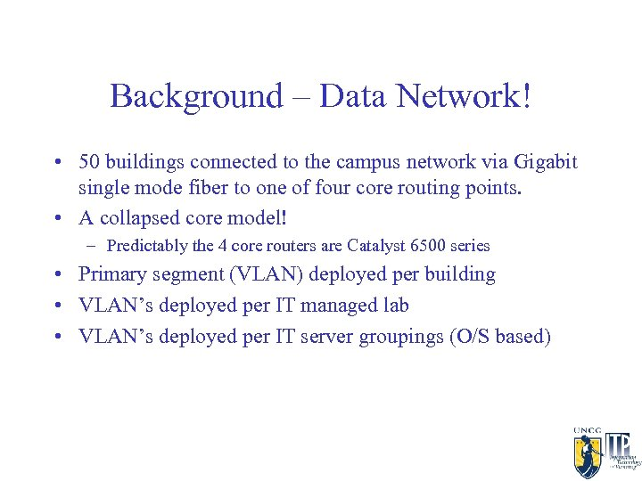 Background – Data Network! • 50 buildings connected to the campus network via Gigabit