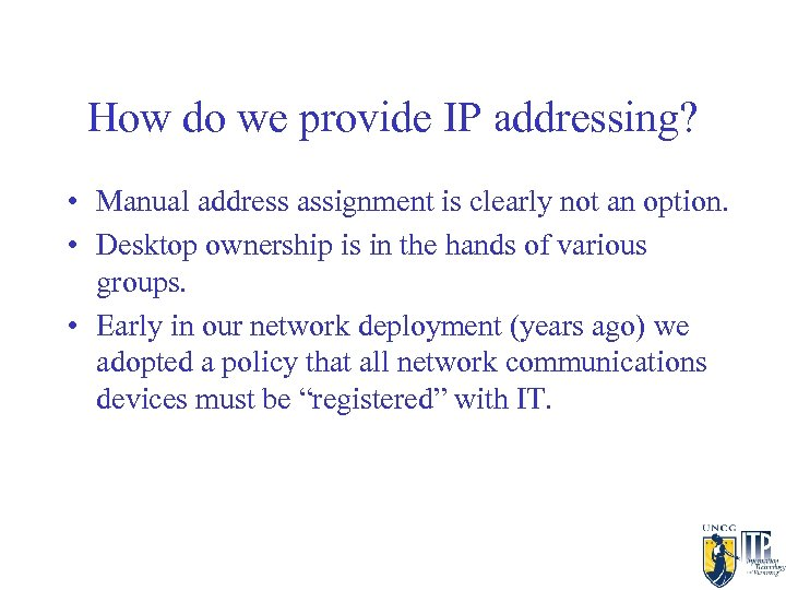 How do we provide IP addressing? • Manual address assignment is clearly not an