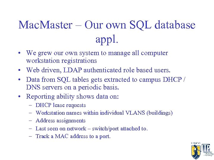 Mac. Master – Our own SQL database appl. • We grew our own system
