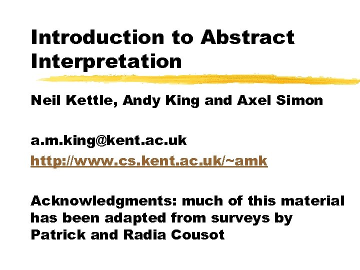 Introduction to Abstract Interpretation Neil Kettle, Andy King and Axel Simon a. m. king@kent.