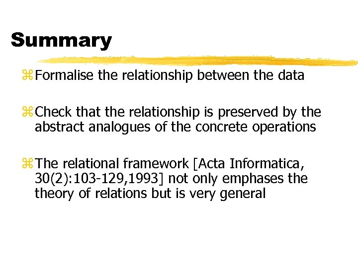 Summary z Formalise the relationship between the data z Check that the relationship is