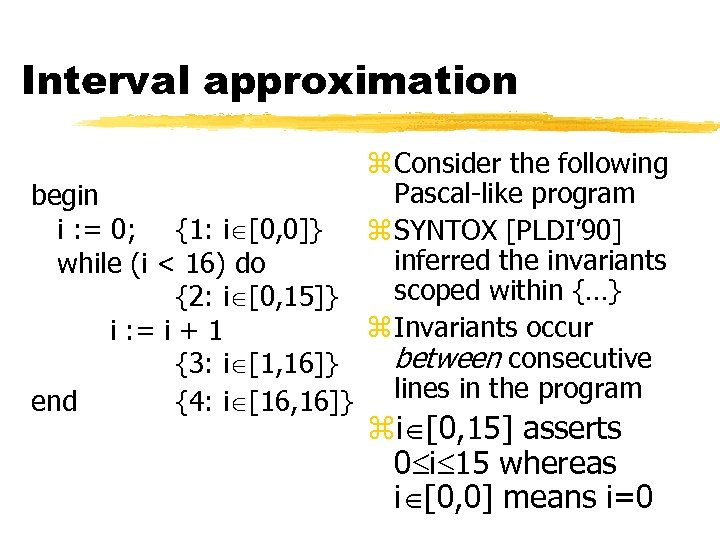 Interval approximation z Consider the following Pascal-like program begin i : = 0; {1: