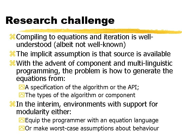 Research challenge z Compiling to equations and iteration is wellunderstood (albeit not well-known) z