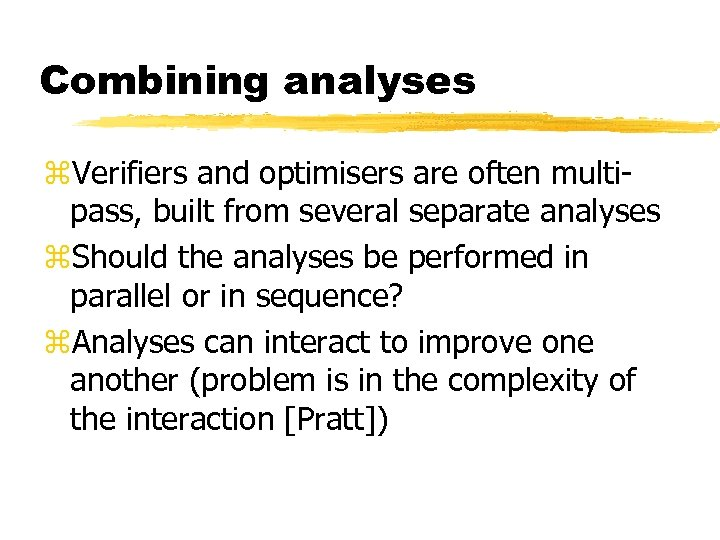 Combining analyses z. Verifiers and optimisers are often multipass, built from several separate analyses