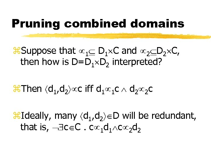 Pruning combined domains z. Suppose that 1 D 1 C and 2 D 2