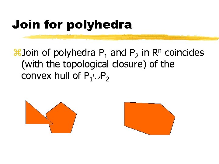 Join for polyhedra z. Join of polyhedra P 1 and P 2 in Rn