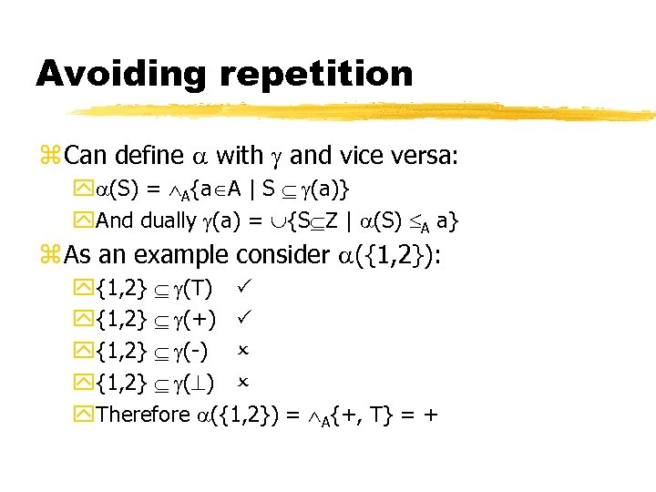 Avoiding repetition z Can define with and vice versa: y (S) = A{a A