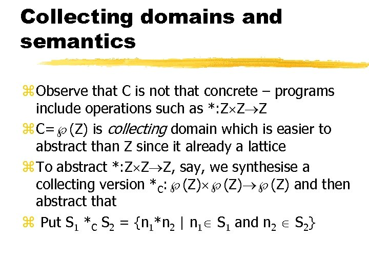 Collecting domains and semantics z Observe that C is not that concrete – programs