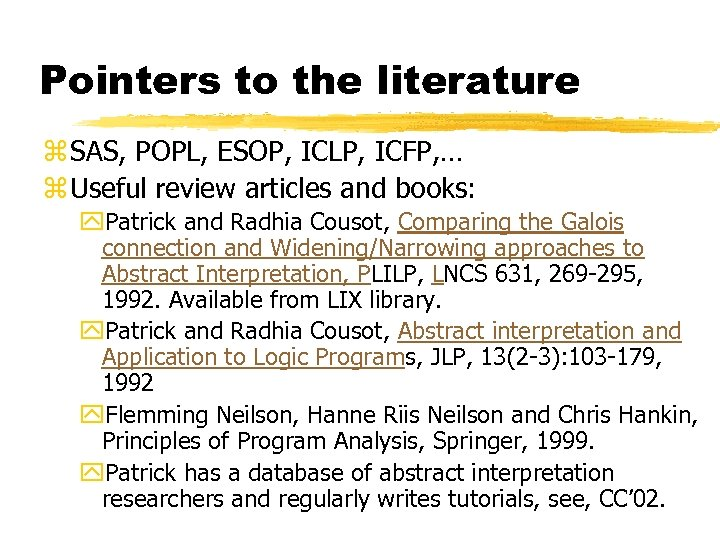 Pointers to the literature z SAS, POPL, ESOP, ICLP, ICFP, … z Useful review