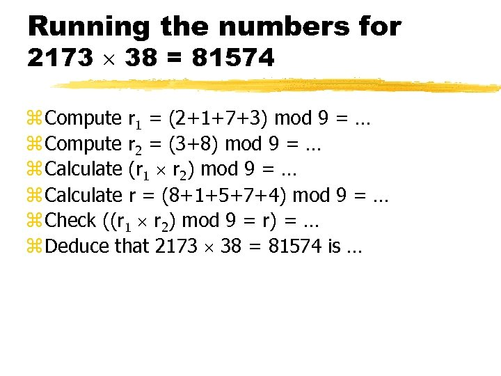 Running the numbers for 2173 38 = 81574 z Compute r 1 = (2+1+7+3)