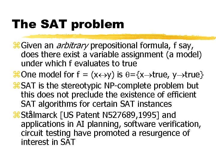 The SAT problem z Given an arbitrary prepositional formula, f say, does there exist
