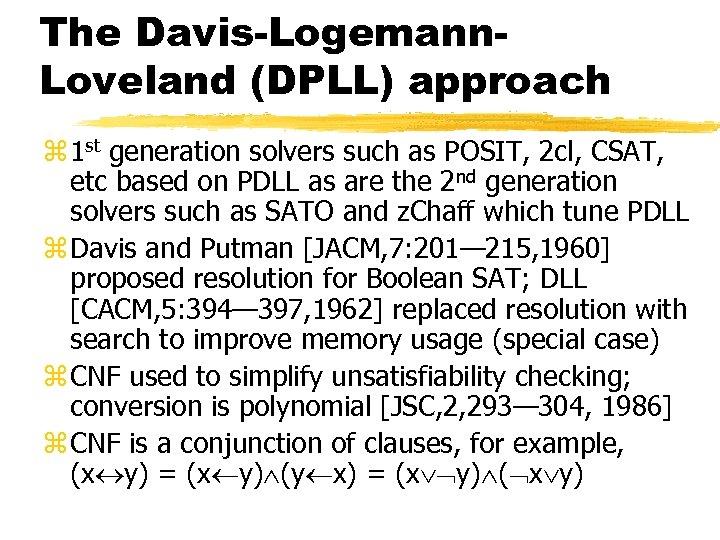 The Davis-Logemann. Loveland (DPLL) approach z 1 st generation solvers such as POSIT, 2