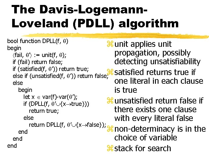The Davis-Logemann. Loveland (PDLL) algorithm bool function DPLL(f, ) z unit applies unit begin