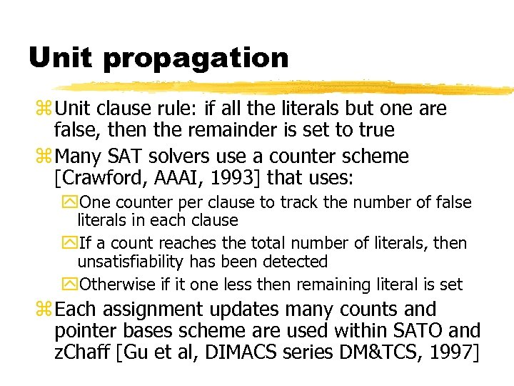 Unit propagation z Unit clause rule: if all the literals but one are false,