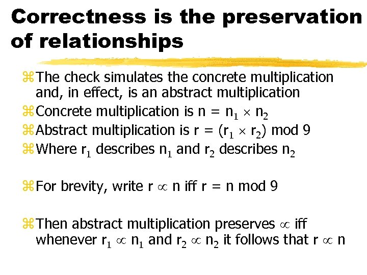 Correctness is the preservation of relationships z The check simulates the concrete multiplication and,