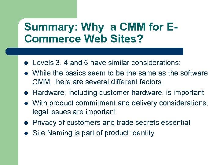 Summary: Why a CMM for ECommerce Web Sites? l l l Levels 3, 4